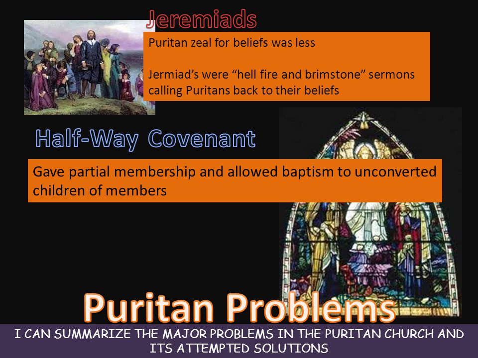 """Puritan zeal for beliefs was less Jermiad's were """"hell fire and brimstone"""" sermons calling Puritans back to their beliefs Gave partial membership and"""
