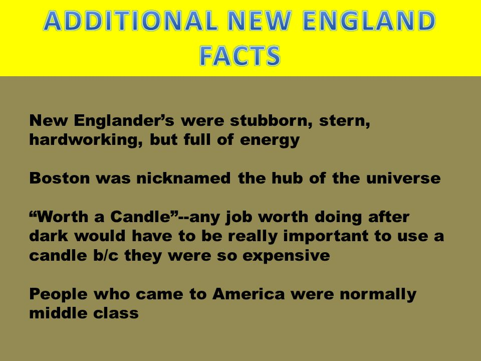 """New Englander's were stubborn, stern, hardworking, but full of energy Boston was nicknamed the hub of the universe """"Worth a Candle""""--any job worth doi"""