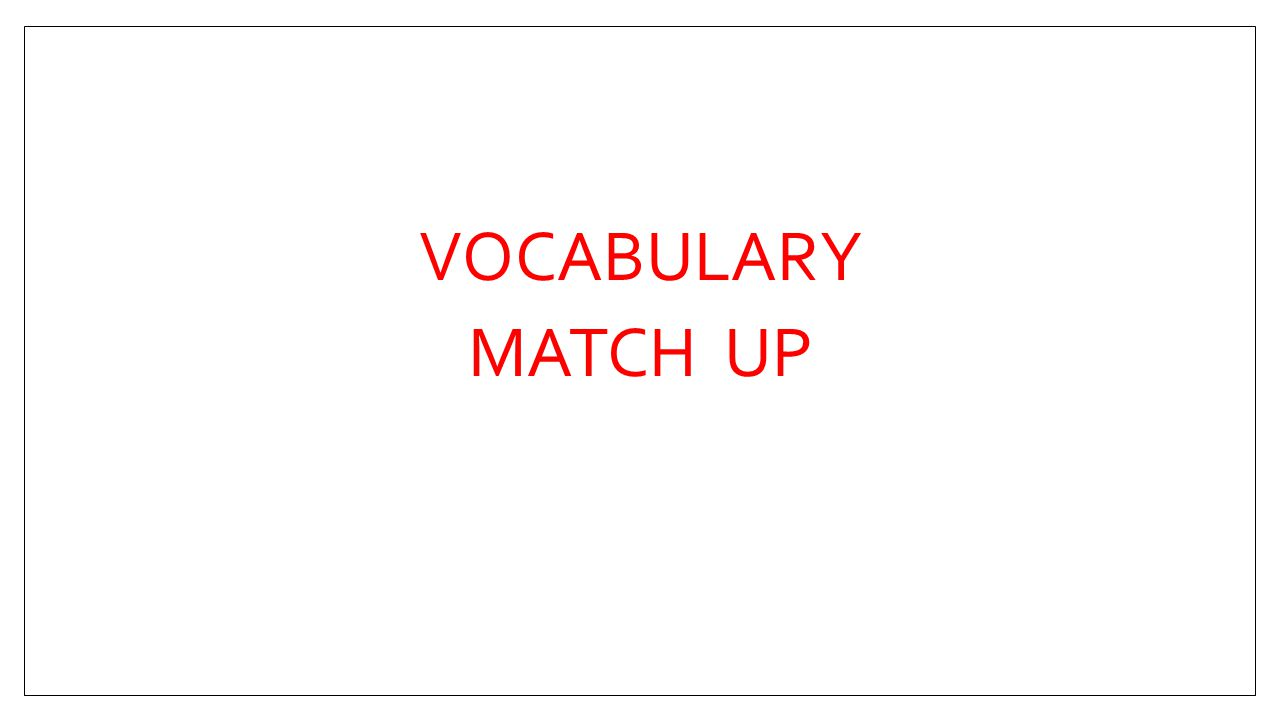 VOCABULARY MATCH UP