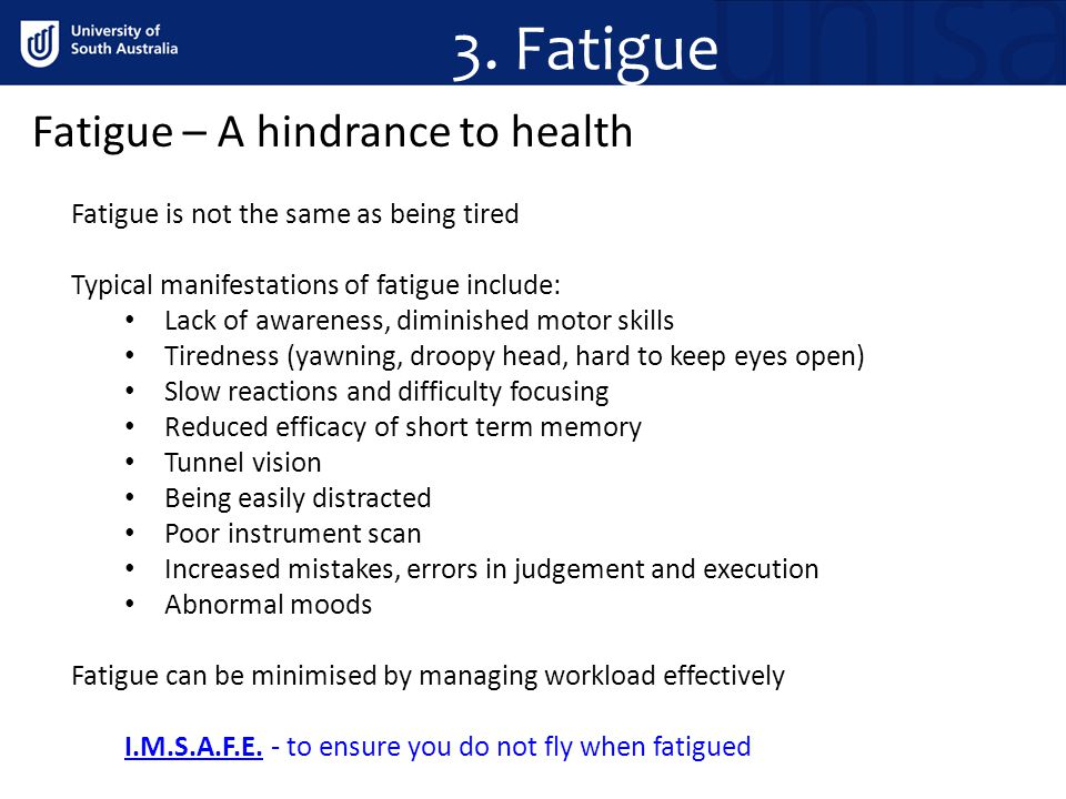 3. Fatigue Fatigue – A hindrance to health Fatigue is not the same as being tired Typical manifestations of fatigue include: Lack of awareness, dimini
