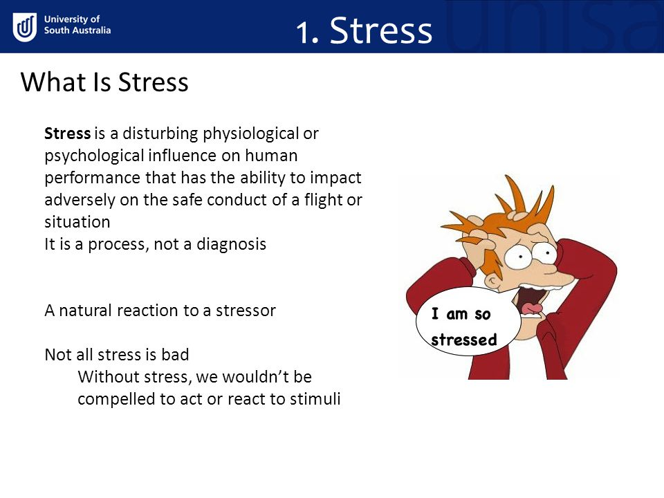 1. Stress What Is Stress Stress is a disturbing physiological or psychological influence on human performance that has the ability to impact adversely