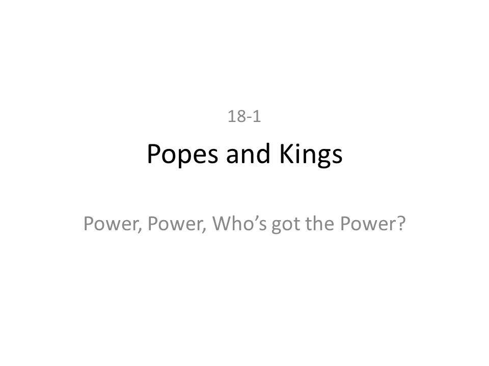 Popes and Kings Power, Power, Who's got the Power? 18-1