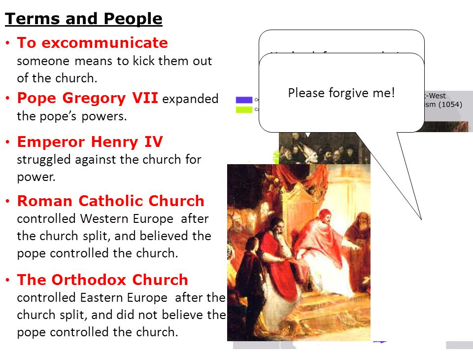 Terms and People To excommunicate someone means to kick them out of the church. Pope Gregory VII expanded the pope's powers. Emperor Henry IV struggle