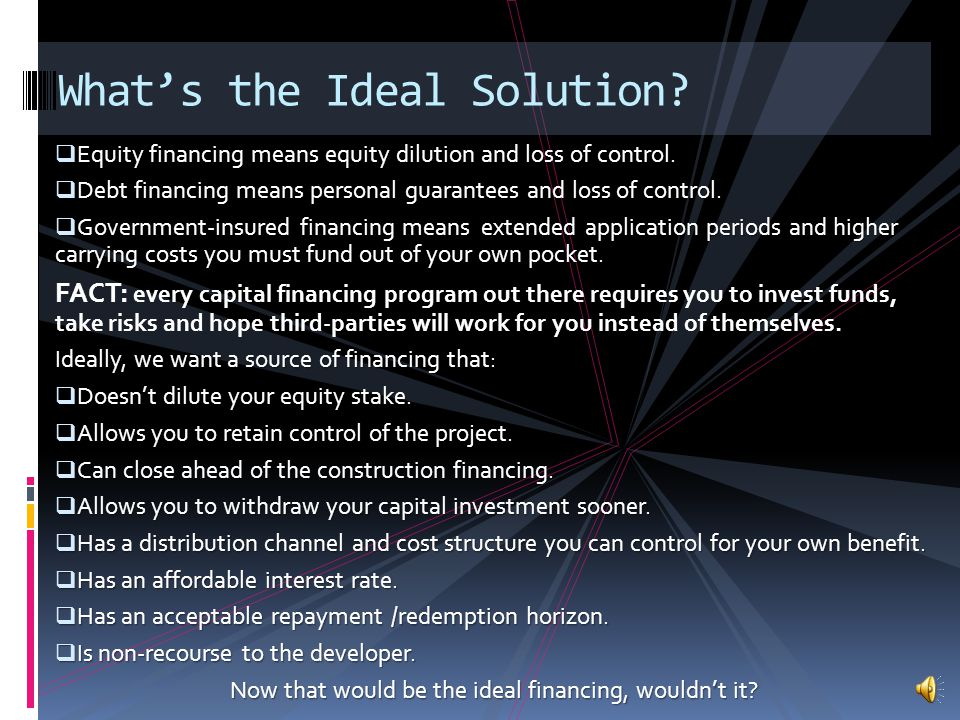 What's the Ideal Solution. Equity financing means equity dilution and loss of control.