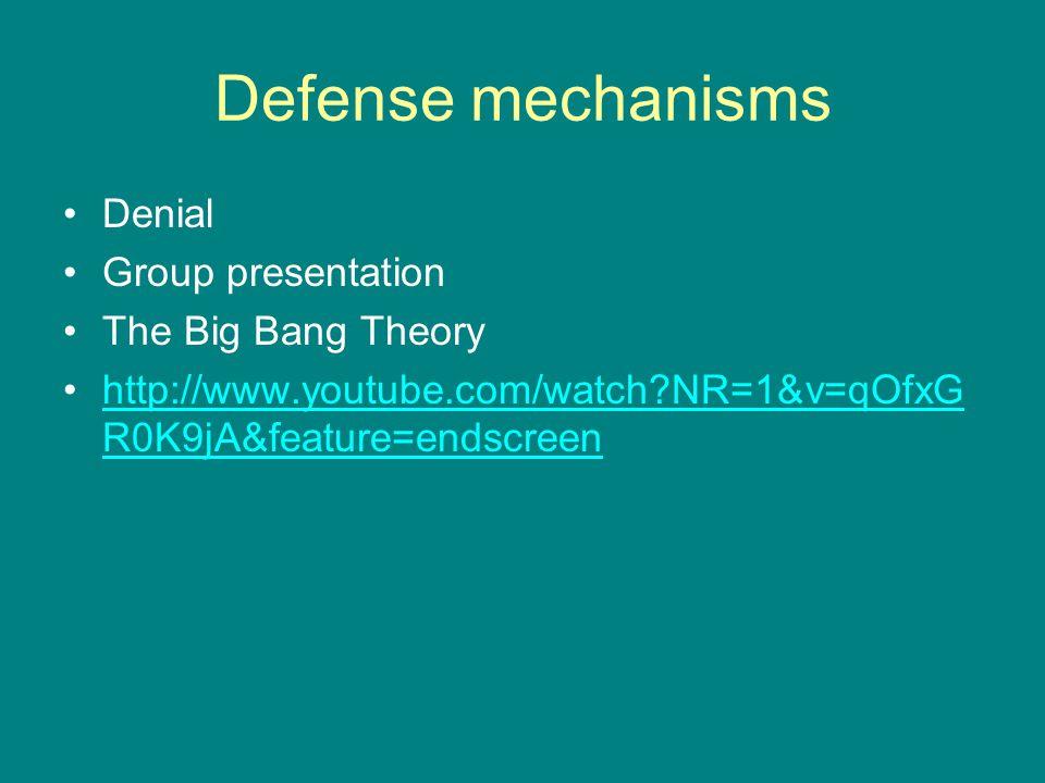 Defense mechanisms Denial Group presentation The Big Bang Theory http://www.youtube.com/watch?NR=1&v=qOfxG R0K9jA&feature=endscreenhttp://www.youtube.com/watch?NR=1&v=qOfxG R0K9jA&feature=endscreen