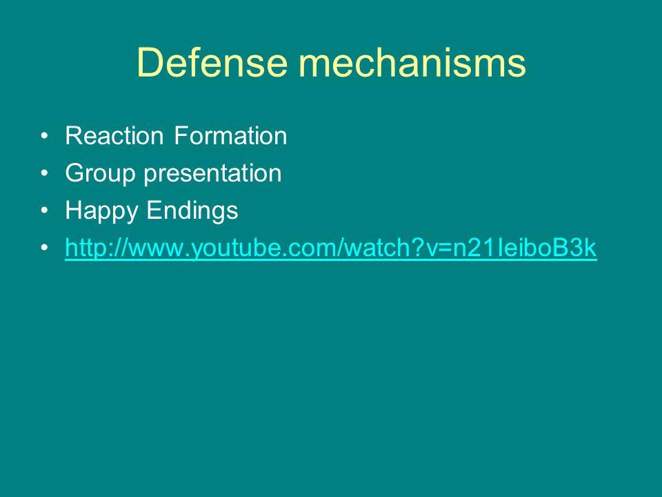 Defense mechanisms Reaction Formation Group presentation Happy Endings http://www.youtube.com/watch?v=n21IeiboB3k