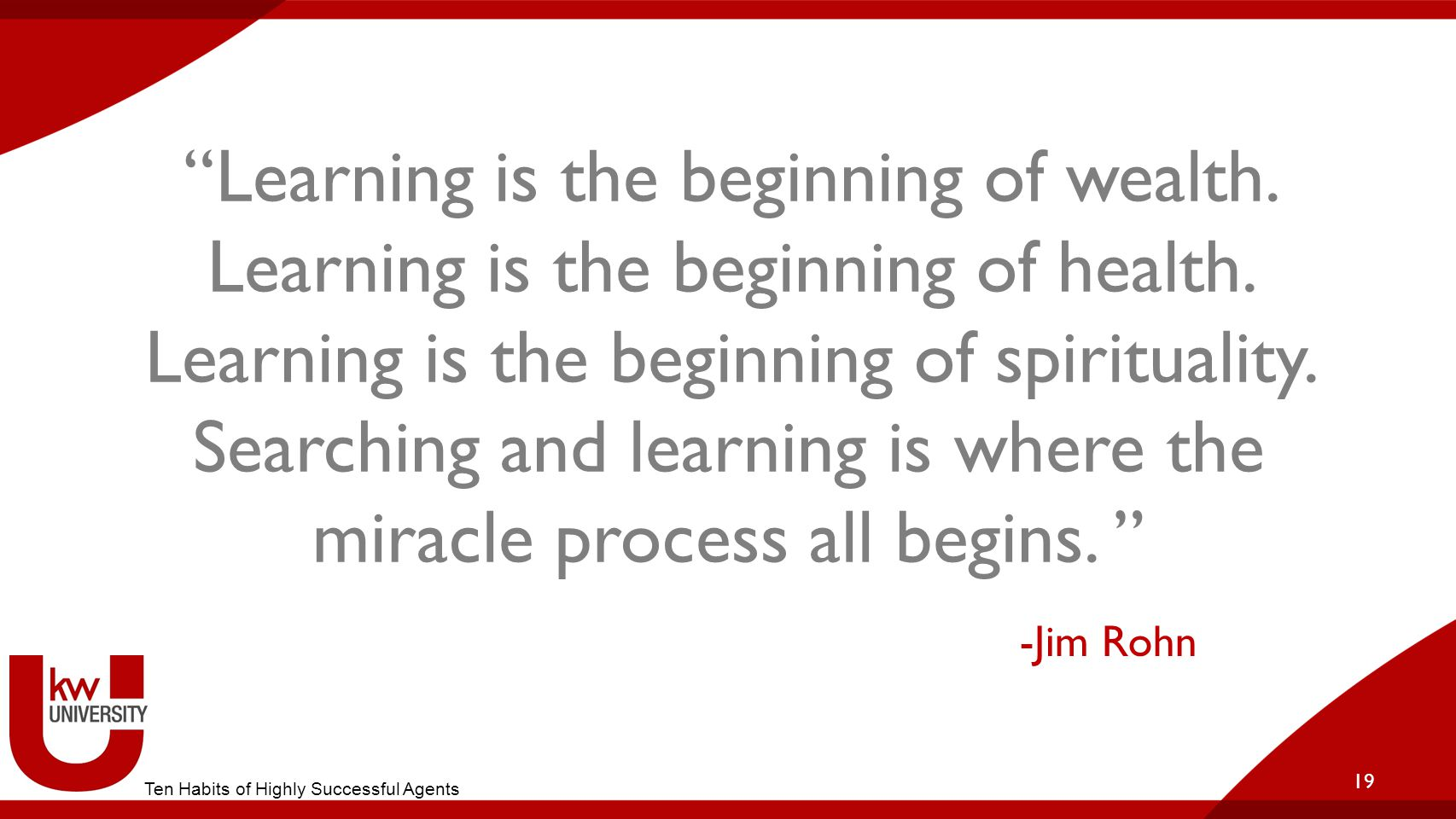 """Learning is the beginning of wealth. Learning is the beginning of health. Learning is the beginning of spirituality. Searching and learning is where"