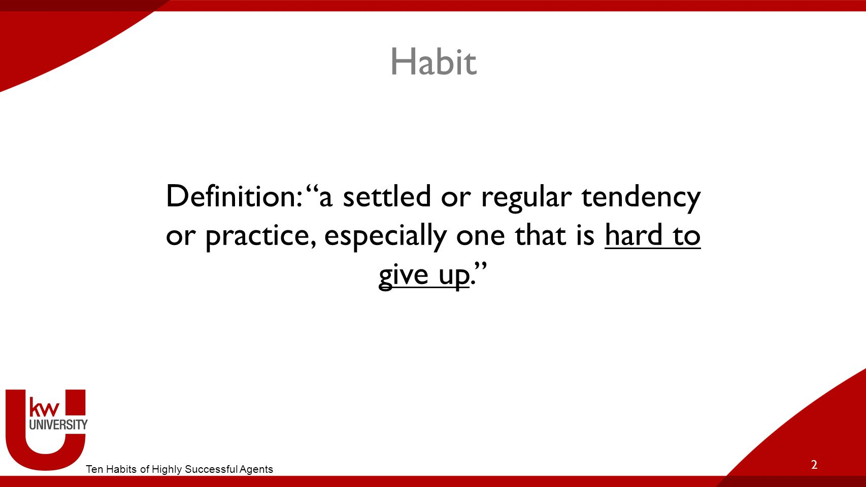 "Habit 2 Ten Habits of Highly Successful Agents Definition: ""a settled or regular tendency or practice, especially one that is hard to give up."""