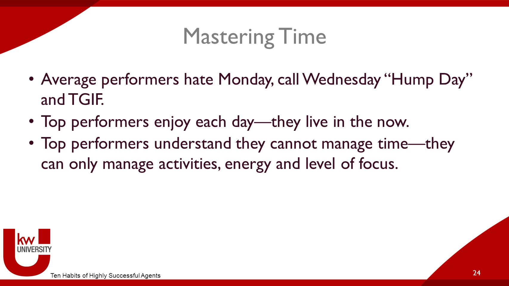 "Mastering Time Average performers hate Monday, call Wednesday ""Hump Day"" and TGIF. Top performers enjoy each day—they live in the now. Top performers"