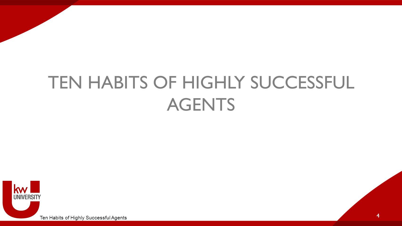 TEN HABITS OF HIGHLY SUCCESSFUL AGENTS 4 Ten Habits of Highly Successful Agents