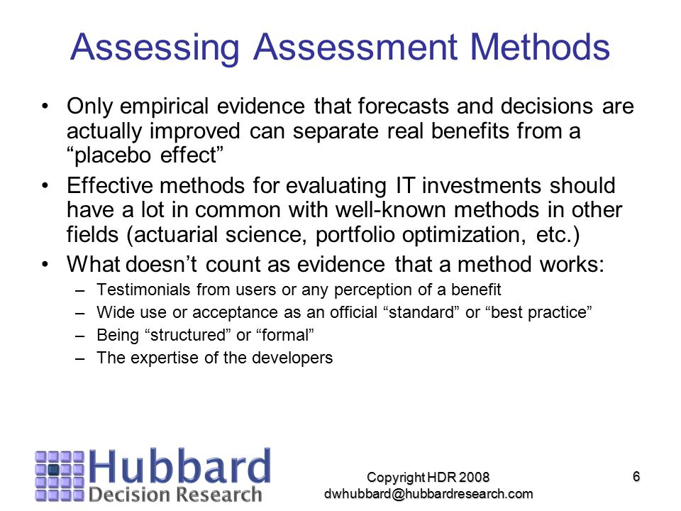 "6 Assessing Assessment Methods Only empirical evidence that forecasts and decisions are actually improved can separate real benefits from a ""placebo e"