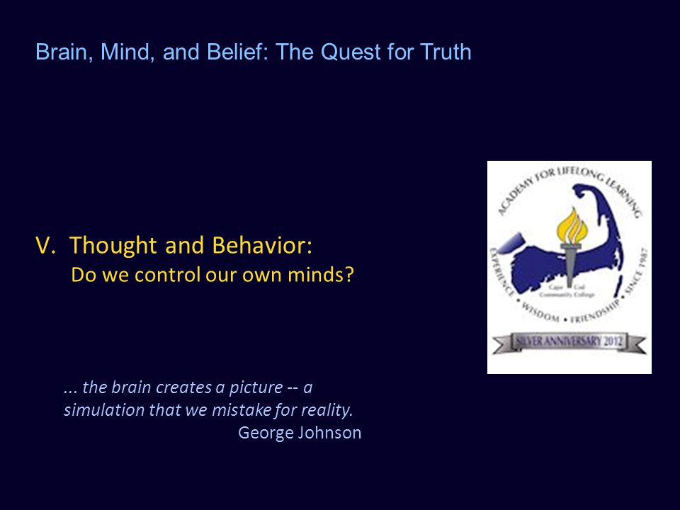 V. Thought and Behavior: Do we control our own minds.