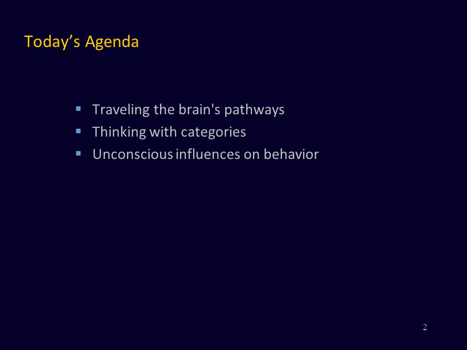 Today's Agenda  Traveling the brain s pathways  Thinking with categories  Unconscious influences on behavior 2