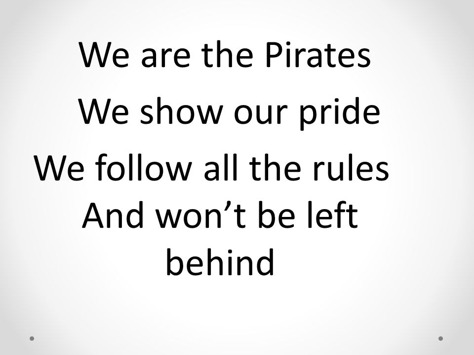 We are the Pirates We show our pride We follow all the rules And won't be left behind