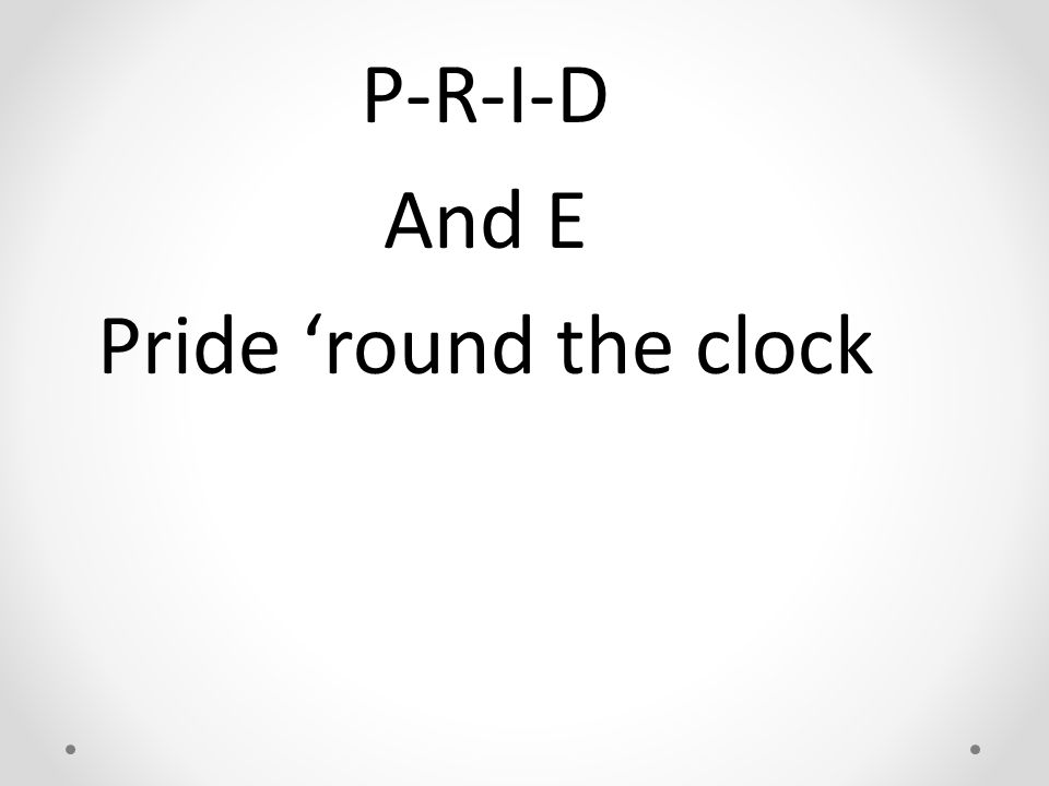 P-R-I-D And E Pride 'round the clock