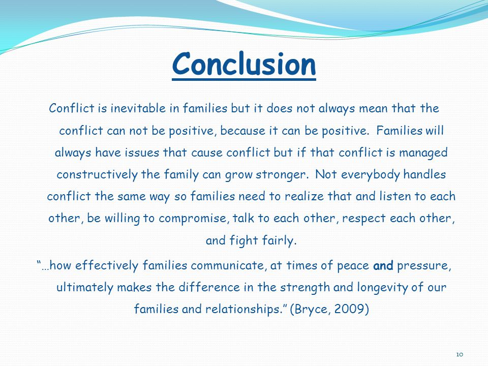 Possible Resources If Conflict Remains Unresolved 9 Friends Family Your doctor Other parents Family Counselor Cops ( if conflict becomes violent)