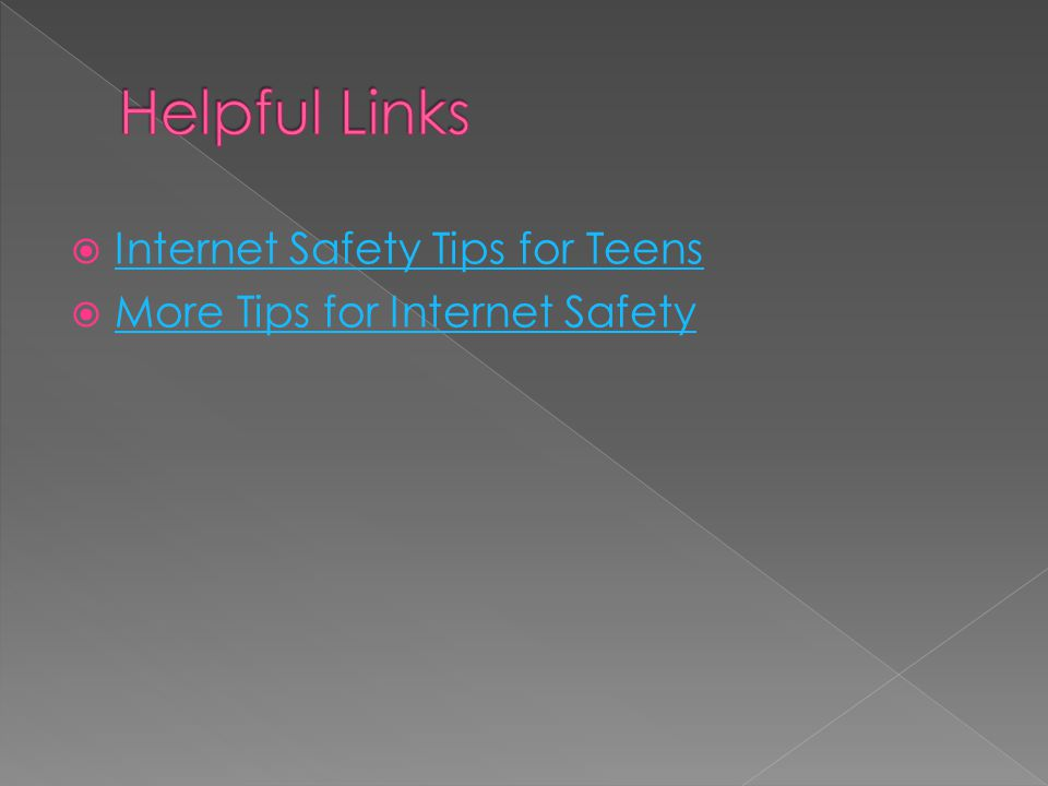  Internet Safety Tips for Teens Internet Safety Tips for Teens  More Tips for Internet Safety More Tips for Internet Safety