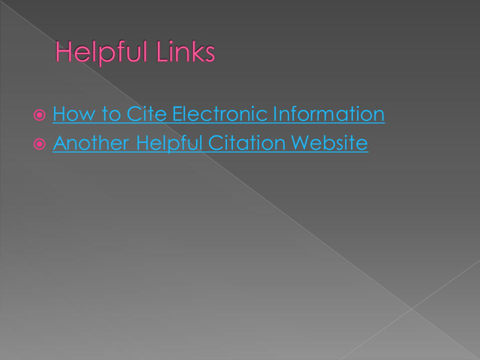  How to Cite Electronic Information How to Cite Electronic Information  Another Helpful Citation Website Another Helpful Citation Website