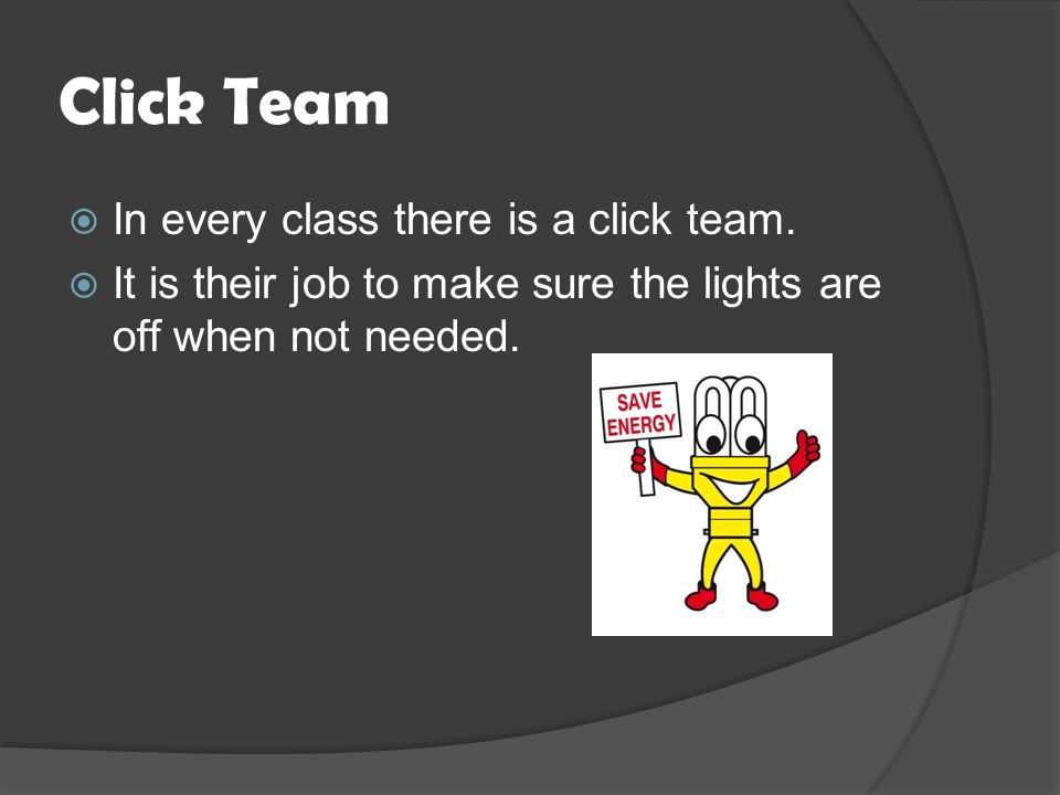 Click Team  In every class there is a click team.