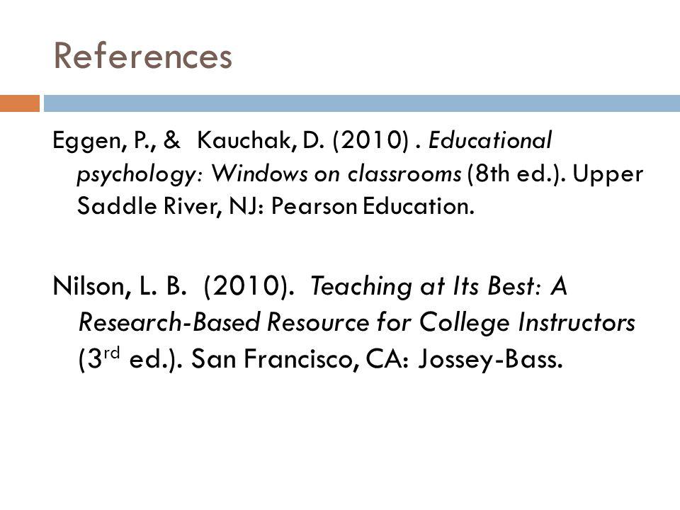 References Eggen, P., & Kauchak, D. (2010).