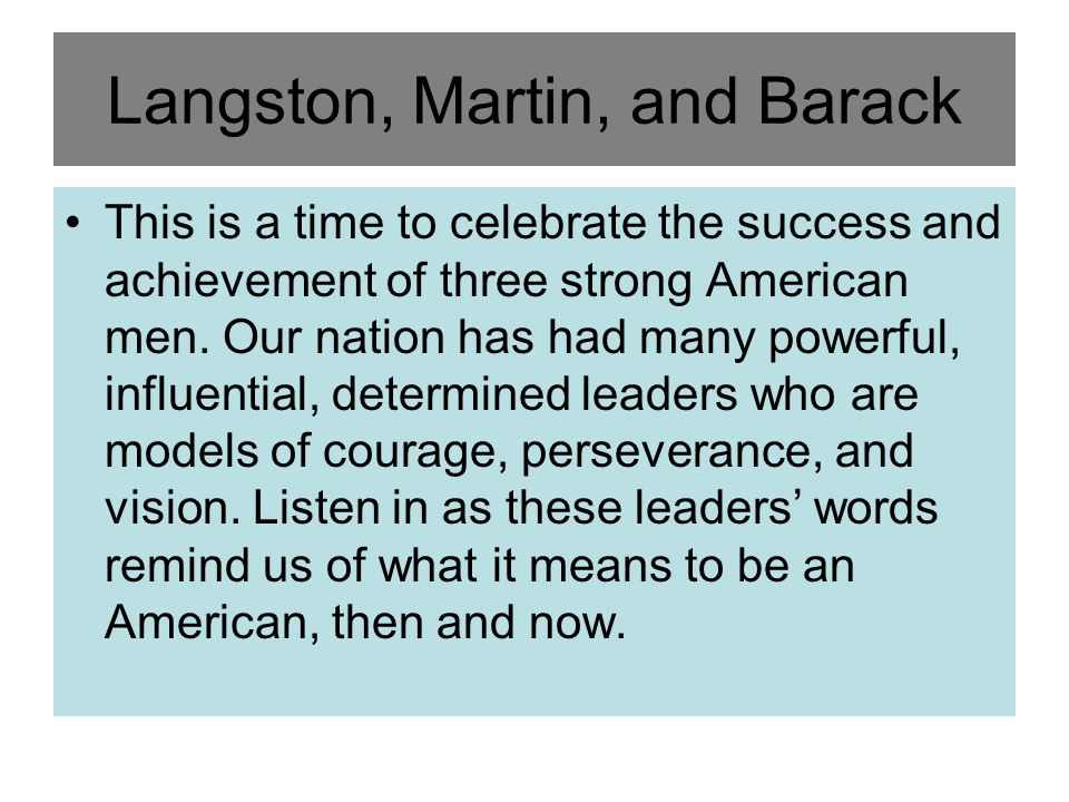 Langston, Martin, and Barack This is a time to celebrate the success and achievement of three strong American men.