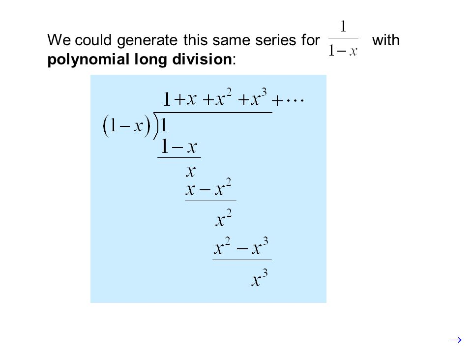 We could generate this same series for with polynomial long division: