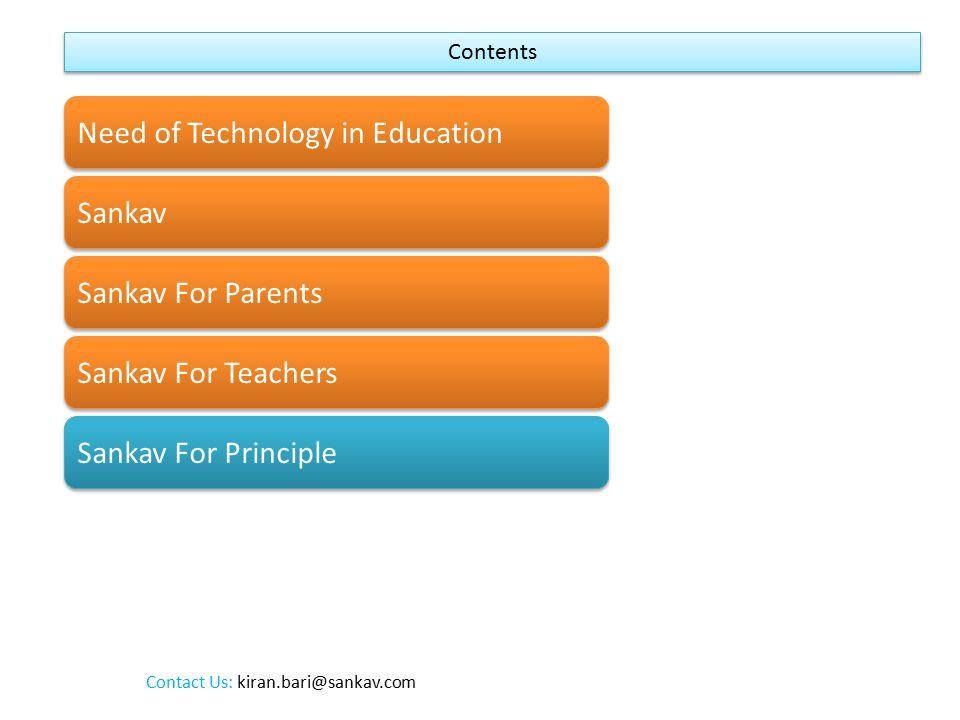 Contents Need of Technology in Education Sankav Sankav For Parents Sankav For Teachers Sankav For Principle Contact Us: kiran.bari@sankav.com