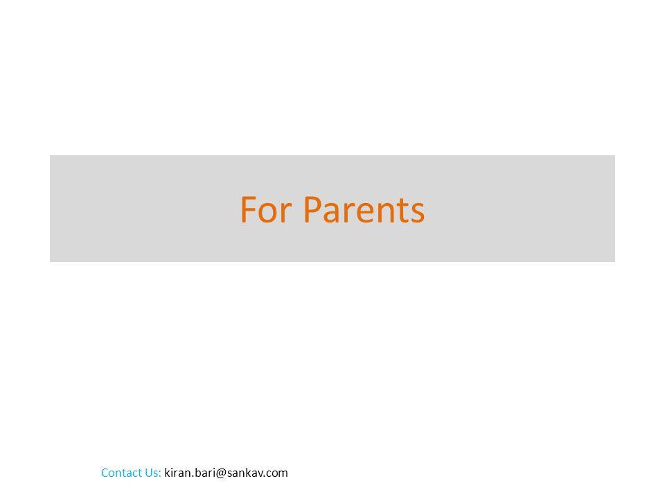 For Parents Contact Us: kiran.bari@sankav.com