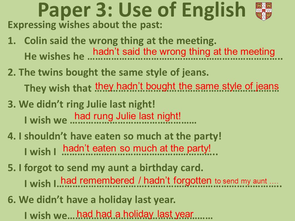 Paper 3: Use of English Expressing I wish and if only: 1.If only ……………….