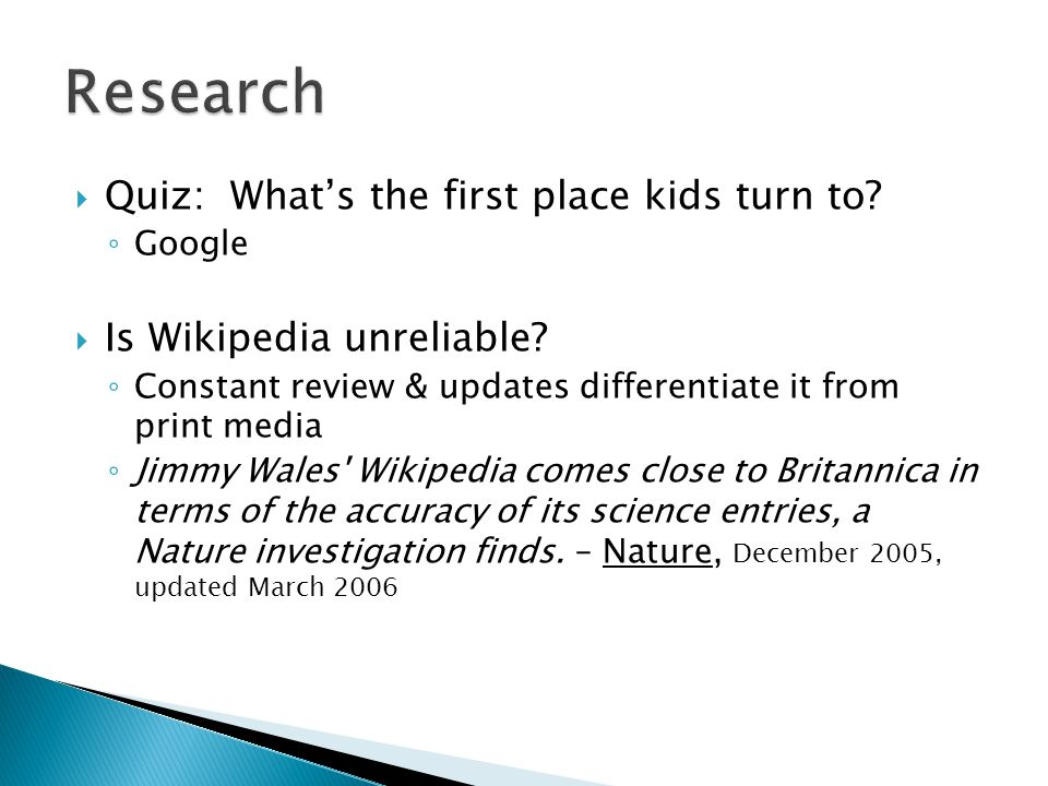  Quiz: What's the first place kids turn to. ◦ Google  Is Wikipedia unreliable.