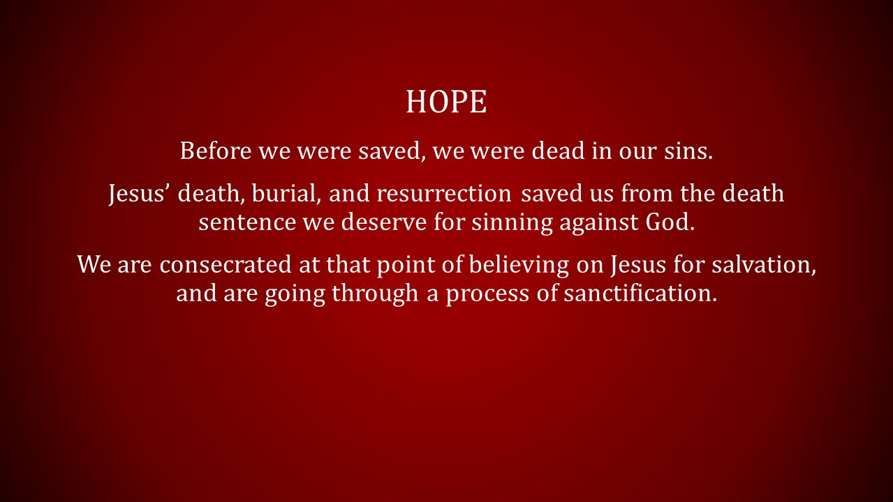 HOPE Before we were saved, we were dead in our sins.