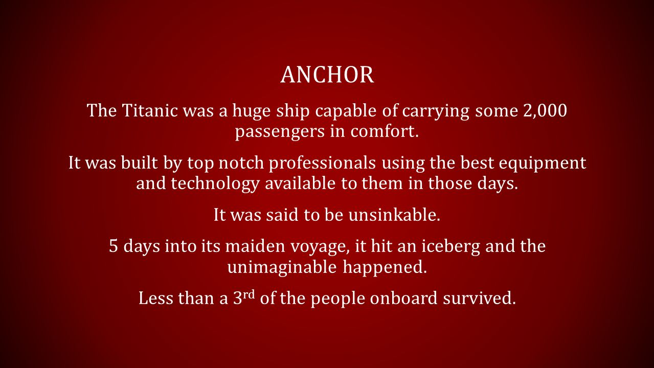 ANCHOR The Titanic was a huge ship capable of carrying some 2,000 passengers in comfort.