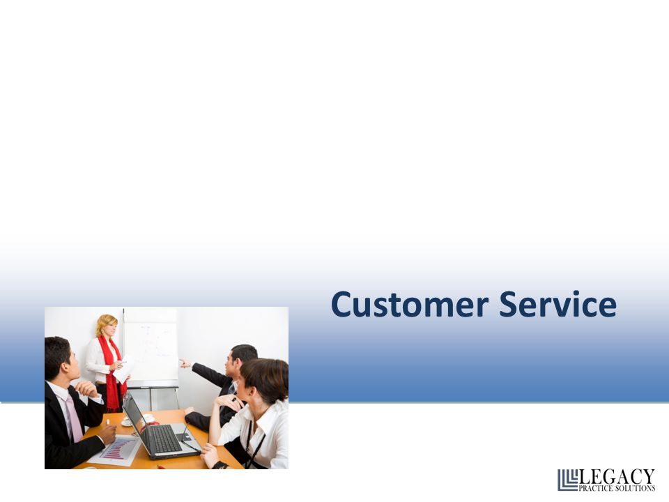 Module One: Getting Started Each and every one of us serves customers.