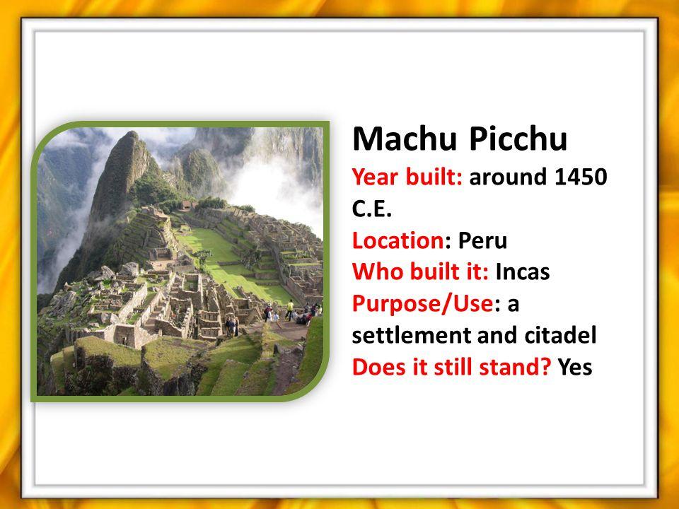 Machu Picchu Year built: around 1450 C.E.