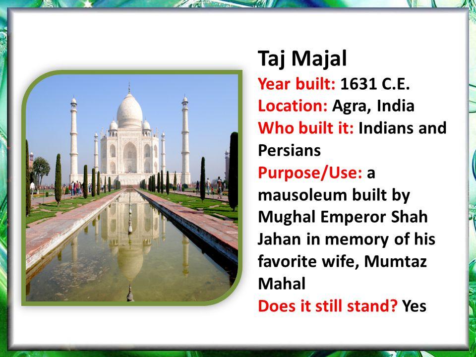 Taj Majal Year built: 1631 C.E.