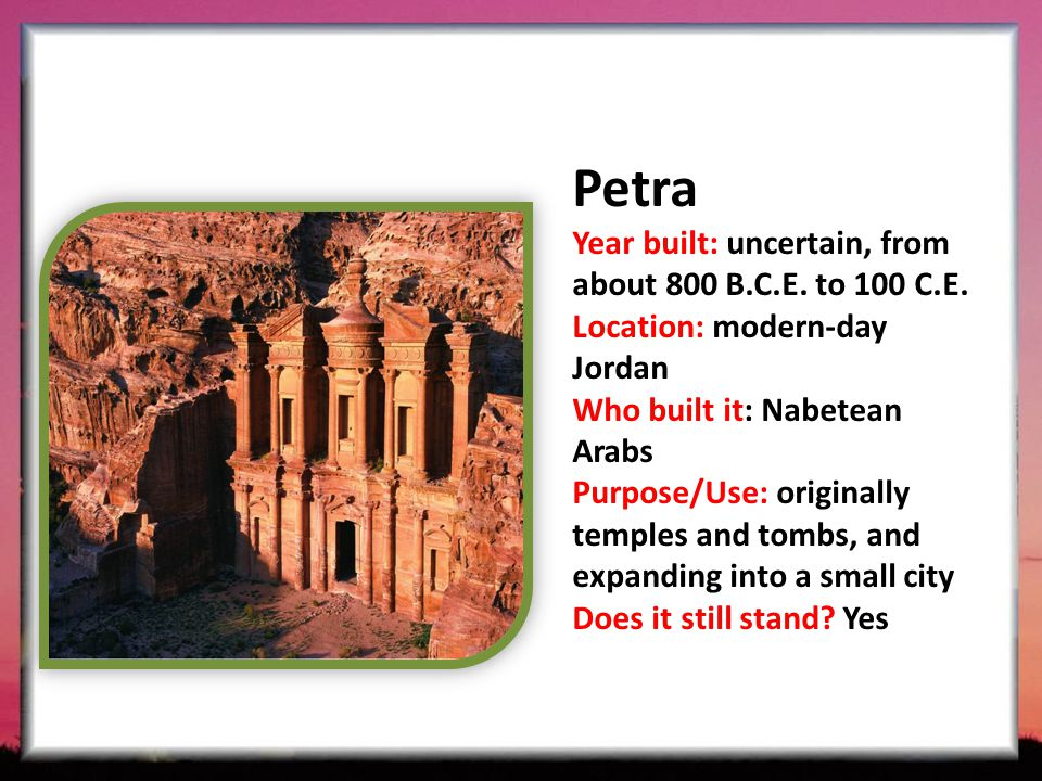 Petra Year built: uncertain, from about 800 B.C.E.