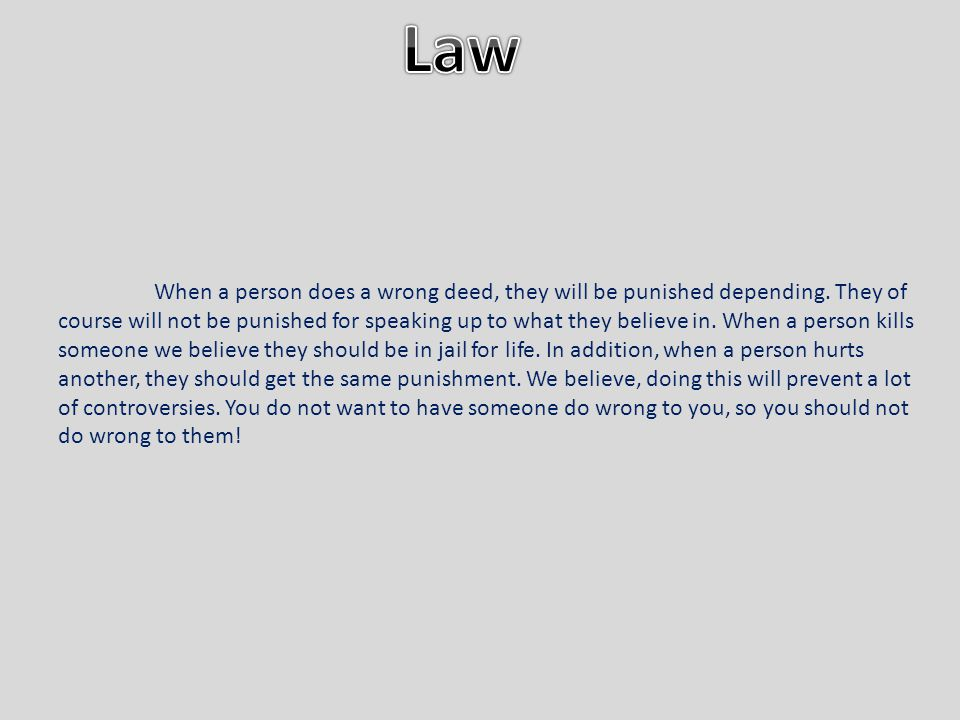 When a person does a wrong deed, they will be punished depending.