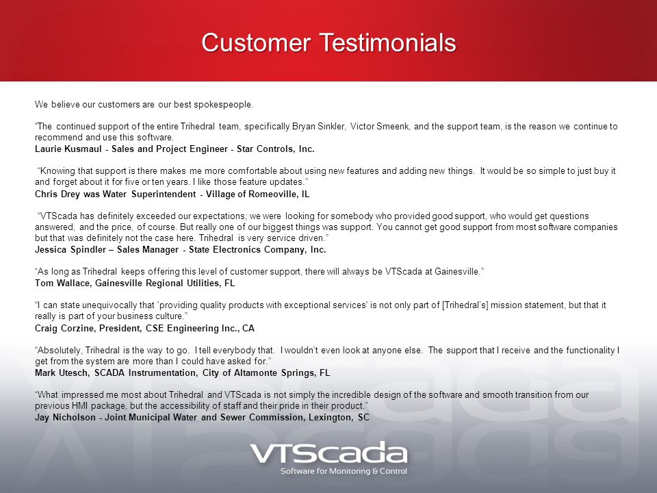 Customer Testimonials We believe our customers are our best spokespeople.