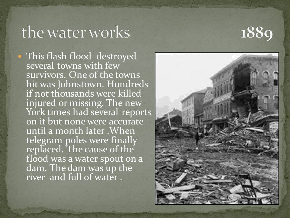 This flash flood destroyed several towns with few survivors.