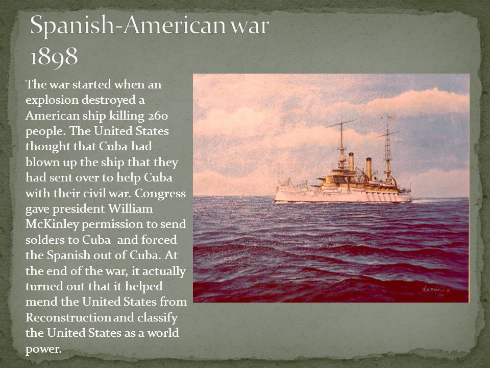 The war started when an explosion destroyed a American ship killing 260 people.