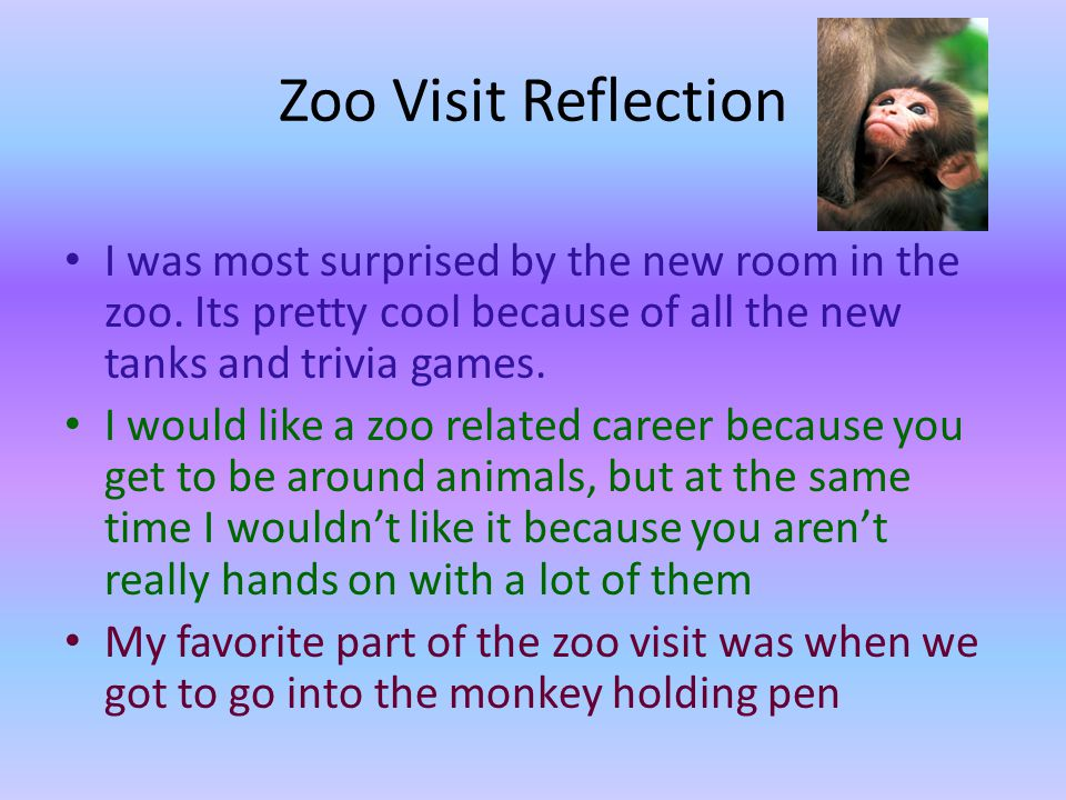 Zoo Visit Reflection I was most surprised by the new room in the zoo.