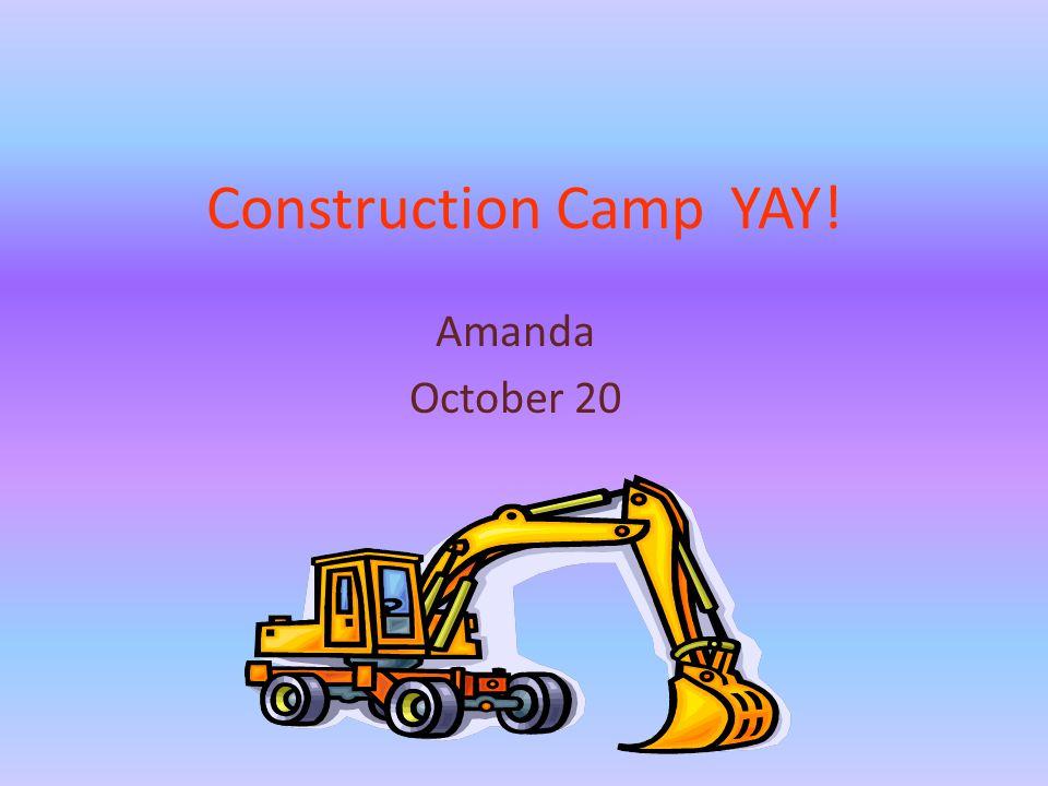 Construction CampYAY! Amanda October 20
