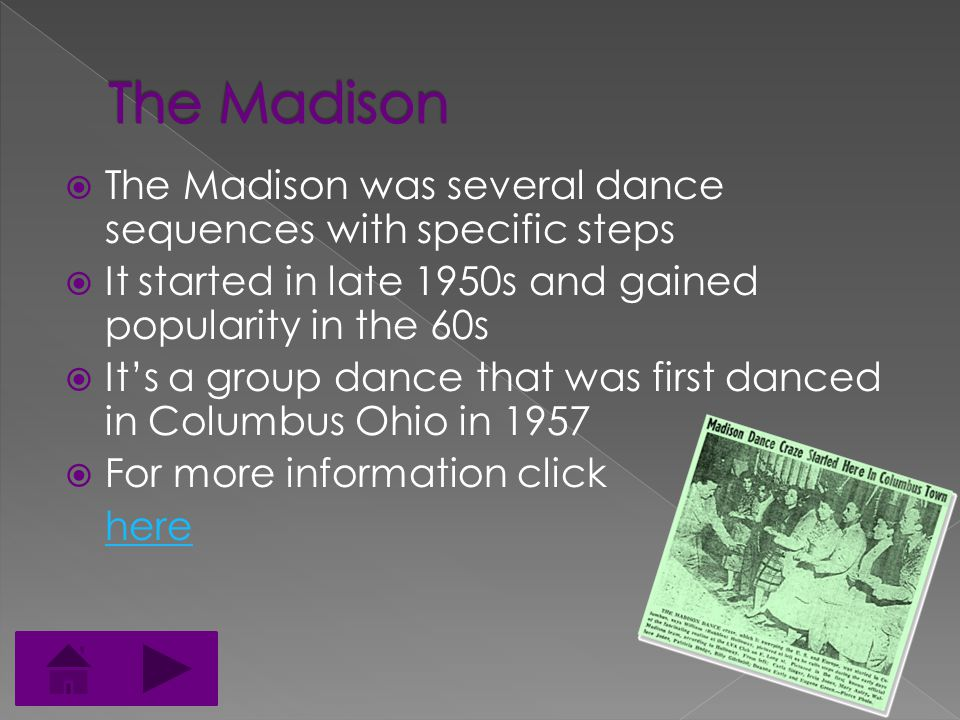  The Madison basic, danced in the film Hairspray, is as follows: › Step left forward › Place right beside left (no weight) and clap › Step back on right › Move left foot back and across the right › Move left foot to the left › Move left foot back and across the right