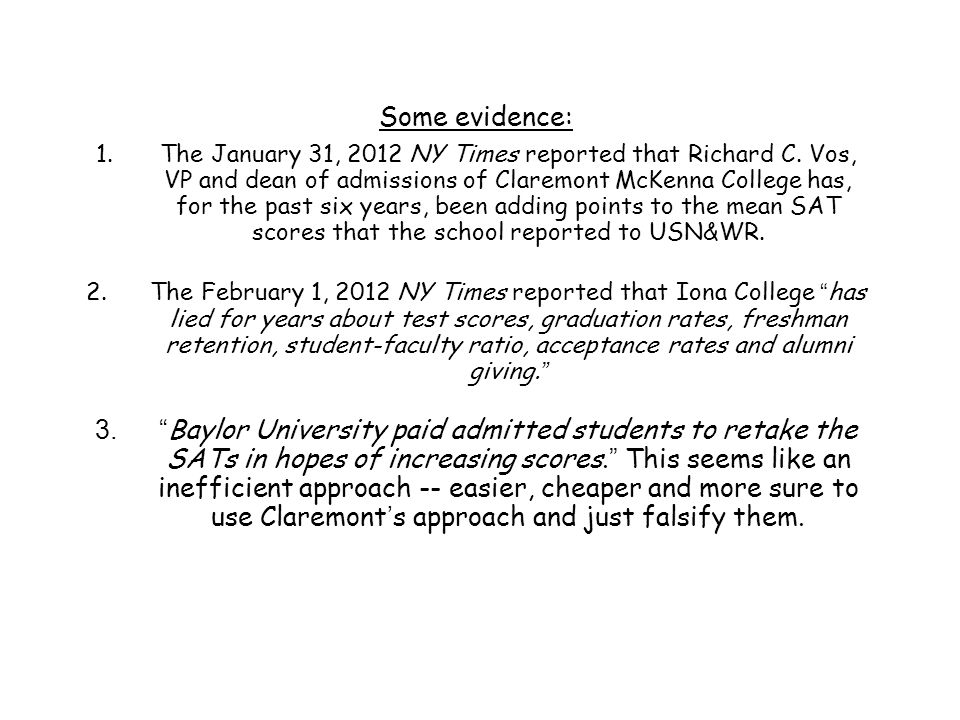 Some evidence: 1.The January 31, 2012 NY Times reported that Richard C. Vos, VP and dean of admissions of Claremont McKenna College has, for the past