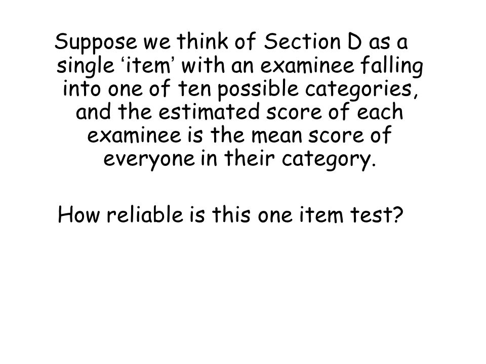 Suppose we think of Section D as a single 'item' with an examinee falling into one of ten possible categories, and the estimated score of each examine