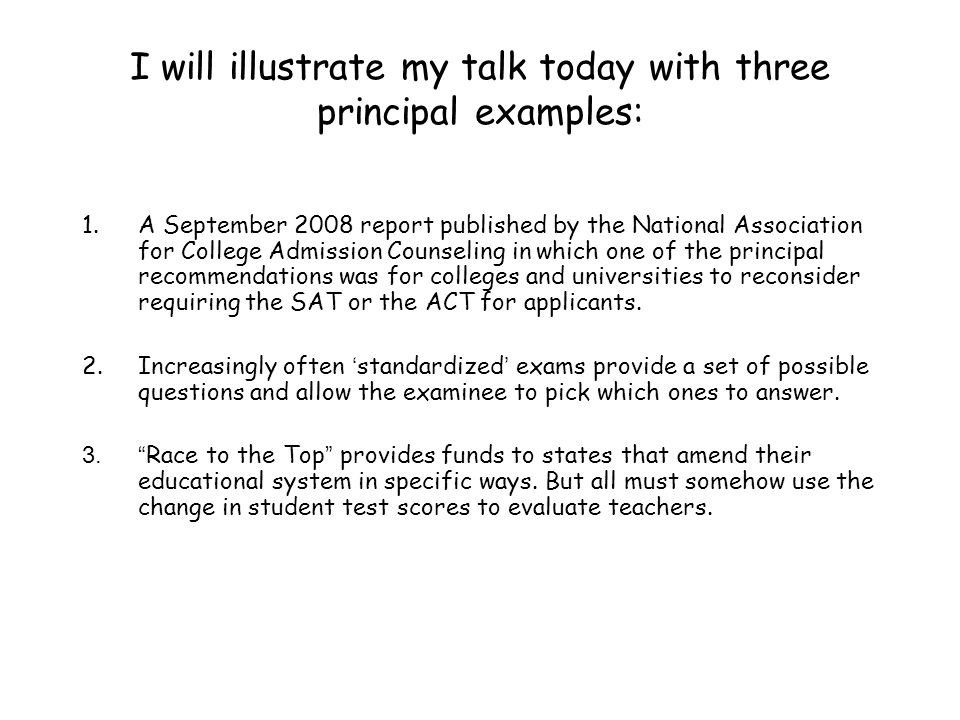 I will illustrate my talk today with three principal examples: 1.A September 2008 report published by the National Association for College Admission C