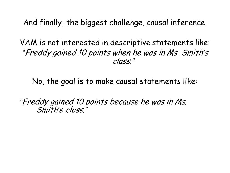 """And finally, the biggest challenge, causal inference. VAM is not interested in descriptive statements like: """"Freddy gained 10 points when he was in Ms"""