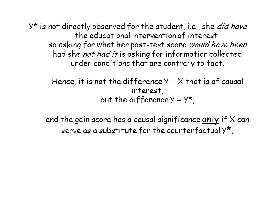 Y* is not directly observed for the student, i.e., she did have the educational intervention of interest, so asking for what her post-test score would