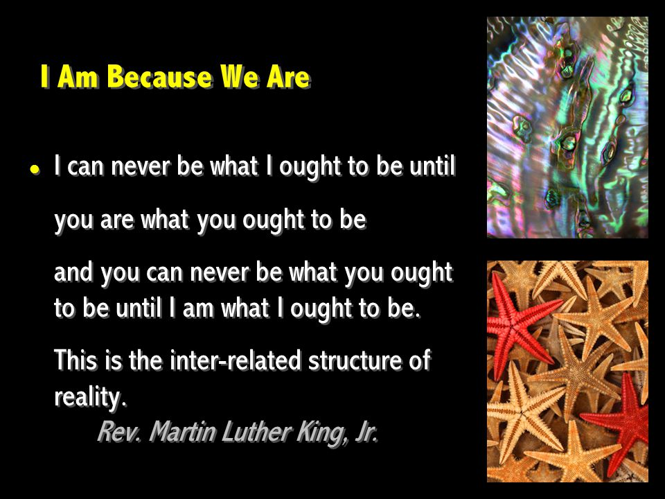 I can never be what I ought to be until you are what you ought to be and you can never be what you ought to be until I am what I ought to be.
