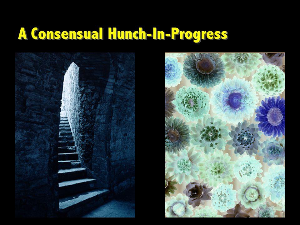 A Consensual Hunch-In-Progress